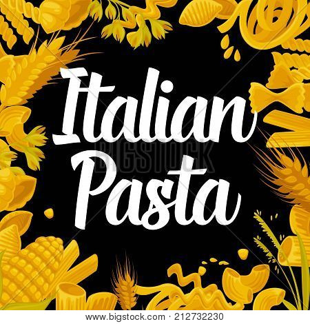 Delicious Italian pasta of best quality promotional poster with raw pastry products of all shapes, ripe golden wheats and huge italic sign in middle cartoon vector illustration on black background.