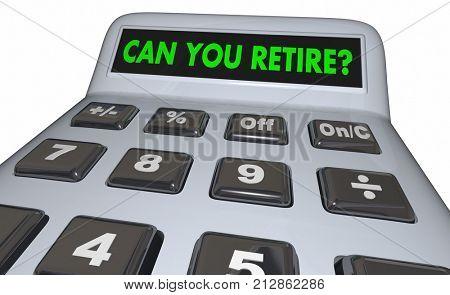 Can You Retire Calculator Save Money Nest Egg 3d Illustration