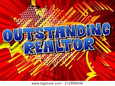 Outstanding Realtor - Comic book style word on abstract background.