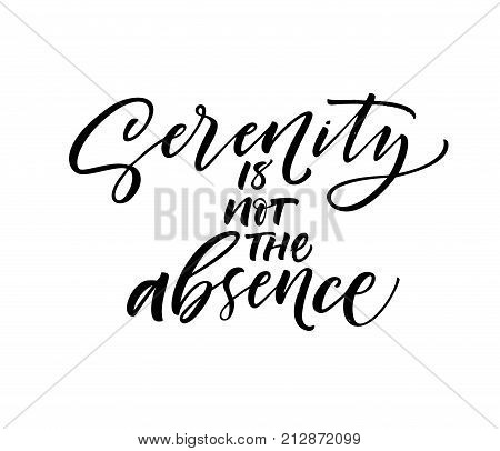 Serenity is not the absence phrase. Ink illustration. Modern brush calligraphy. Isolated on white background.