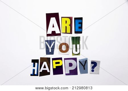 A Word Writing Text Showing Concept Of Are You Happy Question Made Of Different Magazine Newspaper L