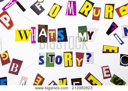 A Word Writing Text Showing Concept Of What's My Story Question Made Of Different Magazine Newspaper