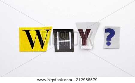 A Word Writing Text Showing Concept Of Why Question Made Of Different Magazine Newspaper Letter For