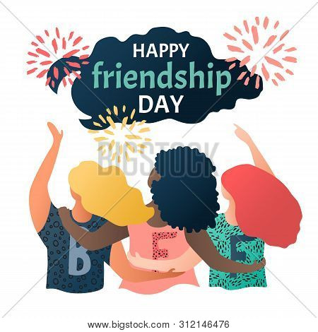 Happy Friendship Day Greeting Card With Multinational Hugging Friends. Three Girls Celebrate Friends