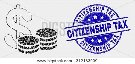 Dot Cash Mosaic Pictogram And Citizenship Tax Seal Stamp. Blue Vector Round Textured Seal Stamp With