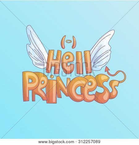 Cute Cartoon Hell Princess Lettering With Saint Wings And Evil Tail, Horns. Disobedient Little Princ