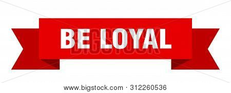 Be Loyal Ribbon. Be Loyal Isolated Sign. Be Loyal Banner