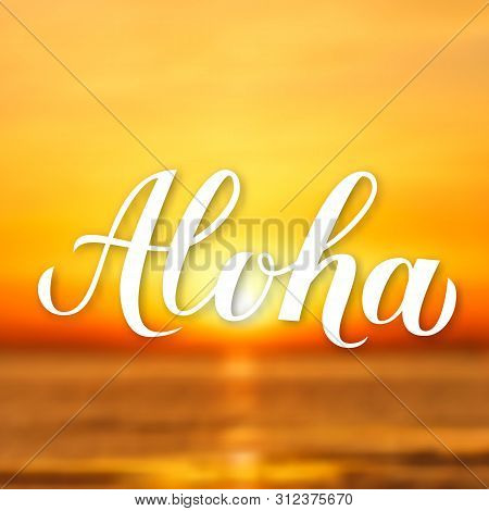 Aloha Calligraphy Lettering On Bright Background With Sunset Over The Sea. Summer Holidays Banner. H