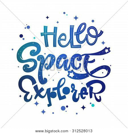 Hello Space Explorer Quote. Baby Shower, Kids Theme Hand Drawn Lettering Logo Phrase. Vector Grotesq
