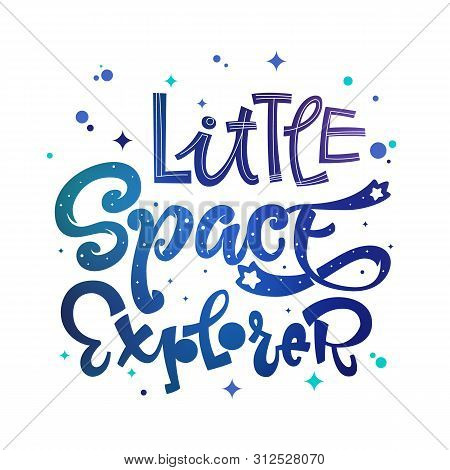 Little Space Explorer Quote. Baby Shower, Kids Theme Hand Drawn Lettering Logo Phrase. Vector Grotes