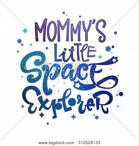 Mommys Little Space Explorer Quote. Baby Shower, Kids Theme Hand Drawn Lettering Logo Phrase. Vector