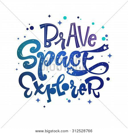 Brave Space Explorer Quote. Baby Shower, Kids Theme Hand Drawn Lettering Logo Phrase. Vector Grotesq