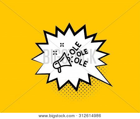 Ole Chant Line Icon. Comic Speech Bubble. Championship With Megaphone Sign. Sports Event Symbol. Yel