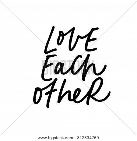 Love Each Other Ink Pen Handwritten Lettering. Positive Appeal, Peaceful Saying Vector Calligraphy.