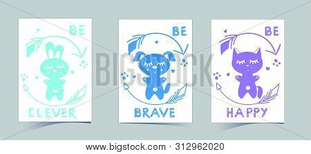 Set Of Cute Nursery Posters Including Puppy, Banny, Kitten, Round Arrows, Phrases: Be Brave, Clever,