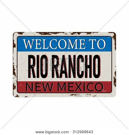 Welcome To Rio Rancho Vintage Blank Rusted Metal Sign Vector Illustration On White Background
