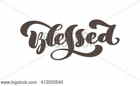Blessed Christian Text Hand Drawn Logo Lettering Greeting Card. Typographical Vector Phrase Handmade
