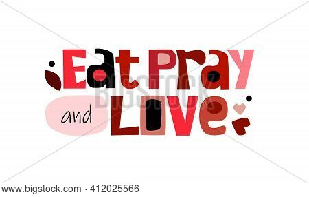 Eat Pray And Love Quote Self Affirmation Vector Art . Thinking Process Idea For Life Energy , Person