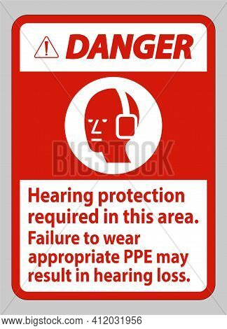 Danger Sign Hearing Protection Required In This Area, Failure To Wear Appropriate Ppe May Result In
