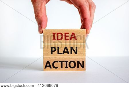 Idea, Plan, Action Symbol. Wooden Blocks Form The Words 'idea, Plan, Action' On Beautiful White Back