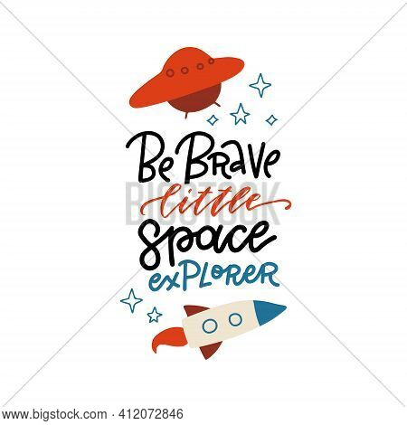 Be Brave Little Space Explorer - Hand Drawn Lettering Quote. Baby Shower, Kids Theme Text Logo Phras