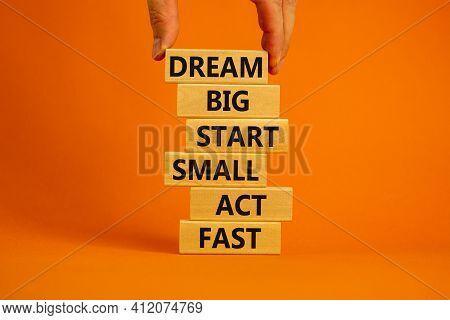 Dream Big Start Small Symbol. Words 'dream Big Start Small Act Fast' On Wooden Blocks On A Beautiful