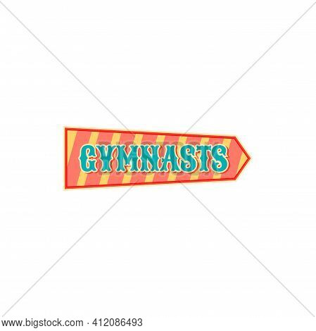 Pointer To Gymnasts Performers At Big Top Circus Isolated Arrow. Vector Pointing Sign At Entertainme