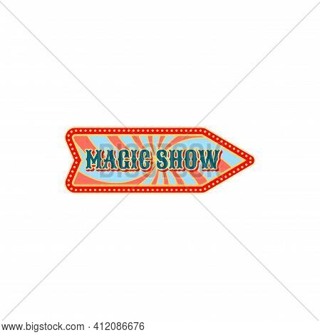 Welcome To Circus Show Isolated Retro Arrow Pointer Invitation To Magic Show Old Carnival. Vector Si