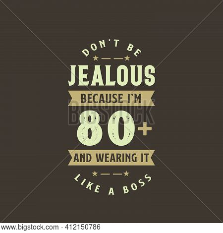 Don't Be Jealous Because I'm 80 Plus And Wearing It Like A Boss, 80 Years Old Birthday Celebration