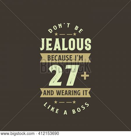 Don't Be Jealous Because I'm 27 Plus And Wearing It Like A Boss, 27 Years Old Birthday Celebration