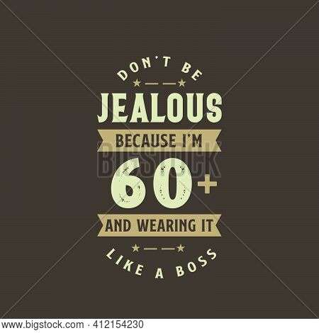 Don't Be Jealous Because I'm 60 Plus And Wearing It Like A Boss, 60 Years Old Birthday Celebration