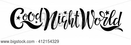 Good Night World Text With Stars. Handwritten Calligraphy Vector Illustration. Good Wishes. Cute Phr