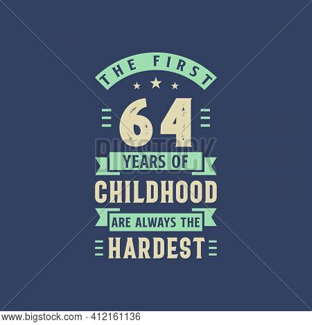 The First 64 Years Of Childhood Are Always The Hardest, 64 Years Old Birthday Celebration