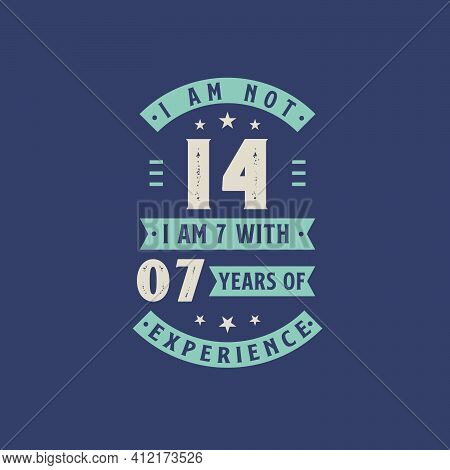I Am Not 14, I Am 7 With 7 Years Of Experience - 14 Years Old Birthday Celebration