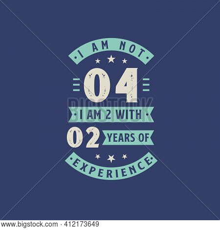 I Am Not 4, I Am 2 With 2 Years Of Experience - 4 Years Old Birthday Celebration