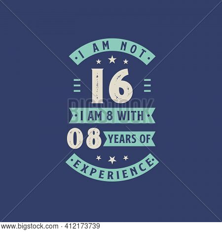 I Am Not 16, I Am 8 With 8 Years Of Experience - 16 Years Old Birthday Celebration
