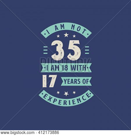 I Am Not 35, I Am 18 With 17 Years Of Experience - 25 Years Old Birthday Celebration