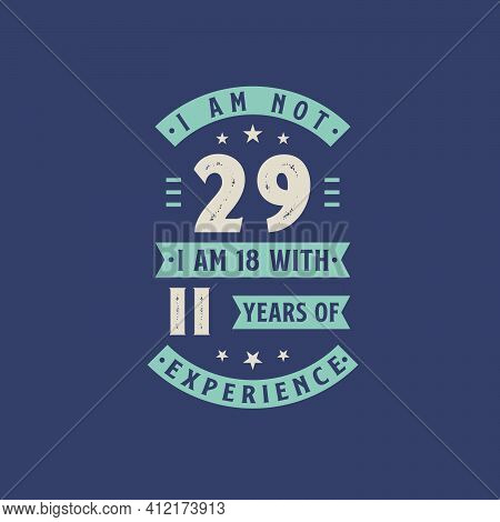 I Am Not 29, I Am 18 With 11 Years Of Experience - 29 Years Old Birthday Celebration