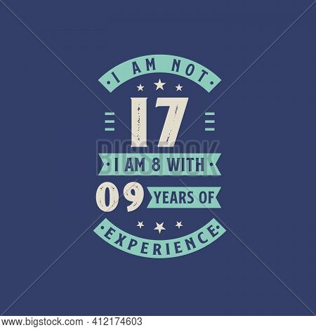 I Am Not 17, I Am 8 With 9 Years Of Experience - 17 Years Old Birthday Celebration