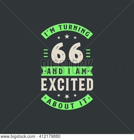 I'm Turning 66 And I Am Excited About It, 66 Years Old Birthday Celebration