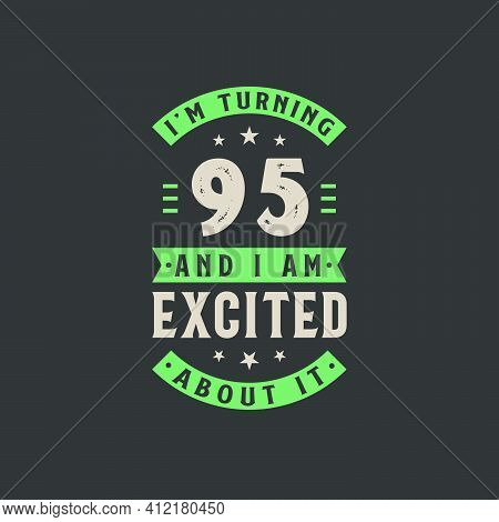 I'm Turning 95 And I Am Excited About It, 95 Years Old Birthday Celebration