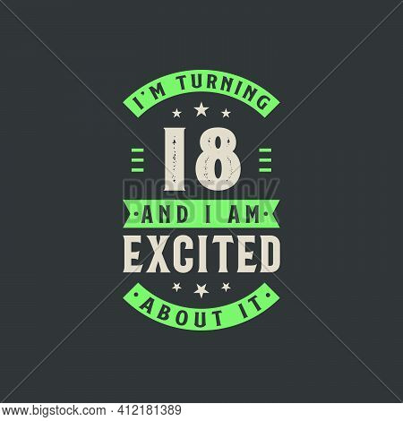 I'm Turning 18 And I Am Excited About It, 18 Years Old Birthday Celebration