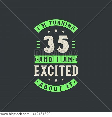 I'm Turning 35 And I Am Excited About It, 35 Years Old Birthday Celebration