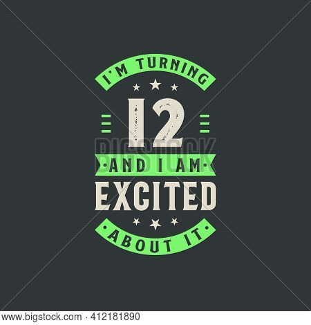 I'm Turning 12 And I Am Excited About It, 12 Years Old Birthday Celebration