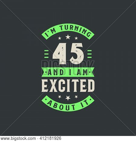 I'm Turning 45 And I Am Excited About It, 45 Years Old Birthday Celebration