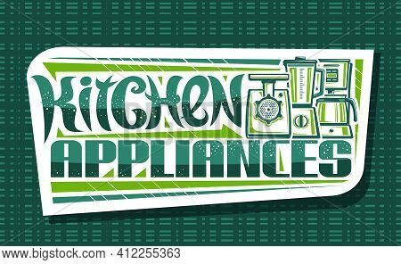 Vector Logo For Kitchen Appliances, White Decorative Sign Board With Illustration Of Various Small H