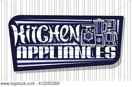 Vector Logo For Kitchen Appliances, Dark Decorative Sign Board With Illustration Of Variety Small Ho