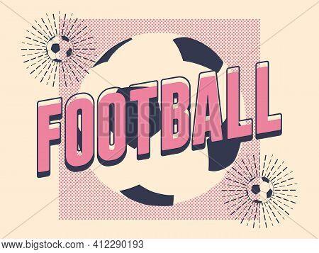 Football Typographical Vintage Style Poster, Logo, Emblem Design. Vector Illustration.