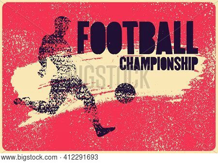 Football Championship Typographical Vintage Grunge Style Poster Design. Retro Vector Illustration.