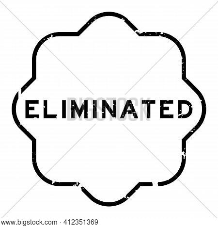 Grunge Black Eliminated Word Rubber Seal Stamp On White Background